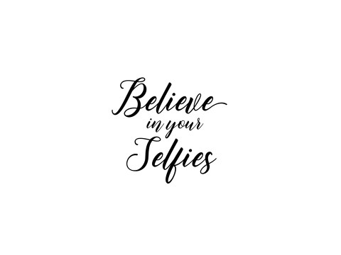 Believe in your Selfies