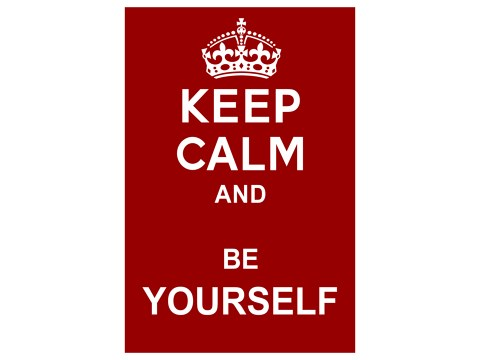 Keep Calm & Be Yourself